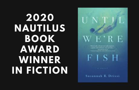 "Susannah Rodriguez Drissi's ""Until We're Fish"" Wins 2020 Nautilus Book Award in Fiction"